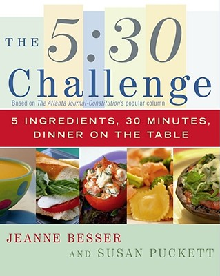 Image for The 5:30 Challenge: 5 Ingredients, 30 Minutes, Dinner on the Table