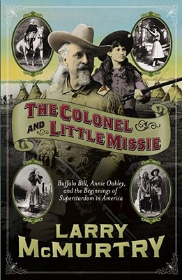 COLONEL AND LITTLE MISSIE : BUFFALO BILL, LARRY MCMURTRY