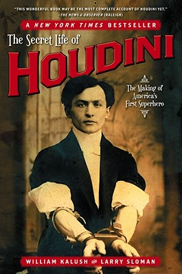 The Secret Life of Houdini: The Making of America's First Superhero, Kalush, William; Sloman, Larry
