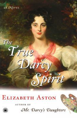 The True Darcy Spirit: A Novel, Elizabeth Aston