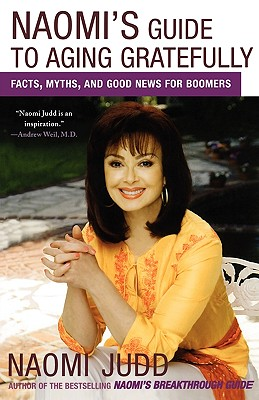 NAOMI'S GUIDE TO AGING GRATEFULLY : FACT, NAOMI JUDD
