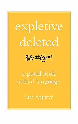 Expletive Deleted: PODA Good Look at Bad Language, Wajnryb, Ruth