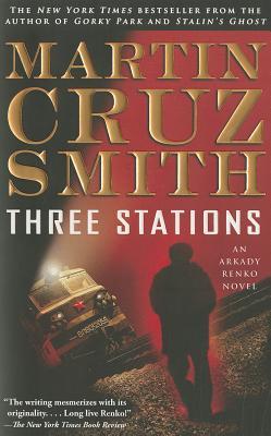 Three Stations: An Arkady Renko Novel, Martin Cruz Smith