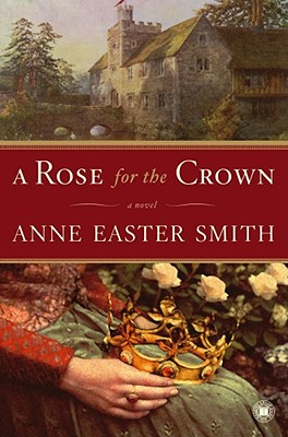 A Rose for the Crown:  A Novel, Easter Smith, Anne; Smith, Anne Easter