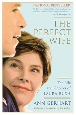 Perfect Wife : Life And Choices Of Laura Bush, ANN GERHART