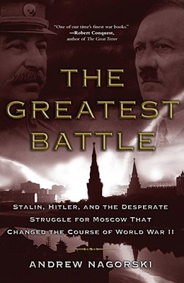 Image for The Greatest Battle: Stalin, Hitler, and the Desperate Struggle for Moscow That Changed the Course of World War II