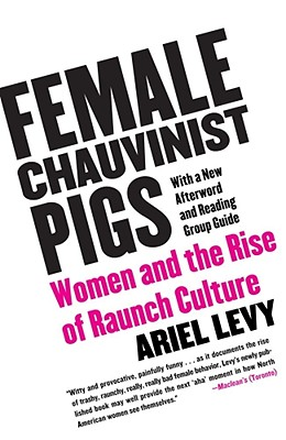 Image for Female Chauvinist Pigs: Women and the Rise of Raunch Culture
