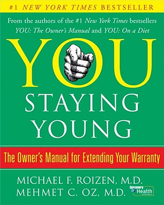 You: Staying Young: The Owner's Manual for Extending Your Warranty, Oz, Mehmet C.; Roizen, Michael F.; Spiker, Ted; Wynett, Craig; Oz, Lisa; Rudberg, Mark A.