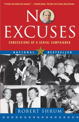 No Excuses: Concessions of a Serial Campaigner, Shrum, Robert