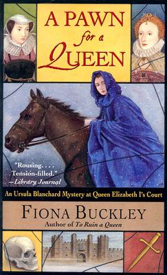 A Pawn for a Queen: An Ursula Blanchard Mystery at Queen Elizabeth I's Court, Fiona Buckley