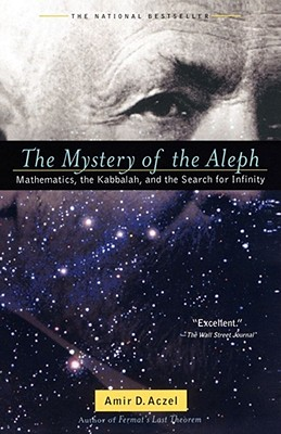 The Mystery Of The Aleph: Mathematics, The Kabbala, Aczel, Amir D.