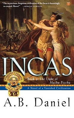 Incas: Book 3: The Light of Machu Picchu, A.B. Daniel