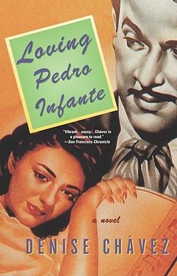 LOVING PEDRO INFANTE, DENISE CHAVEZ