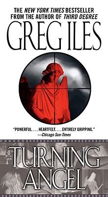Turning Angel: A Novel, GREG ILES
