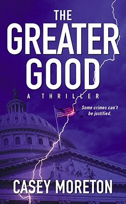 The Greater Good: A Thriller, Casey Moreton