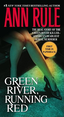 Image for Green River, Running Red: The Real Story of the Green River Killer--America's Deadliest Serial Murderer