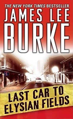 Last Car to Elysian Fields, a Dave Robicheaux Novel, Burke, James Lee