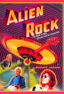 Image for Alien Rock: The Rock 'n' Roll Extraterrestrial Connection