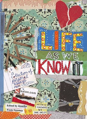 Life As We Know It: A Collection of Personal Essays from Salon.com, Jennifer Foote Sweeney [Editor]; Jane Smiley [Foreword];