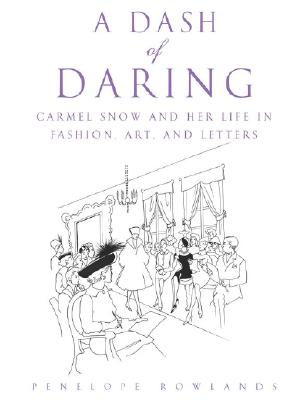 Image for A Dash of Daring: Carmel Snow and Her Life In Fashion, Art, and Letters