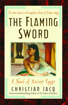 The Flaming Sword: A Novel of Ancient Egypt (Queen of Freedom Trilogy), Christian Jacq