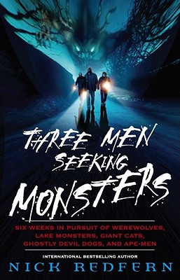 Three Men Seeking Monsters: Six Weeks in Pursuit of Werewolves, Lake Monsters, Giant Cats, Ghostly Devil Dogs, and Ape-Men, Redfern, Nick