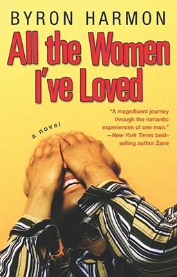 Image for ALL THE WOMEN I'VE LOVED : A NOVEL