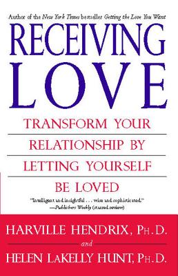 Receiving Love: Transform Your Relationship by Letting Yourself Be Loved, HARVILLE, PHD HENDRIX, HELEN, PH.D. HUNT