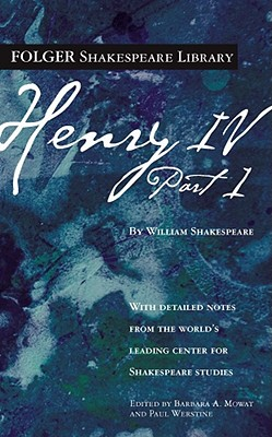 Henry IV, Part 1 (Folger Shakespeare Library), Shakespeare, William; Mowat, Dr. Barbara A. [Editor]; Werstine Ph.D., Paul [Editor];
