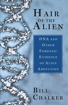Image for Hair of the Alien: DNA and Other Forensic Evidence of Alien Abductions