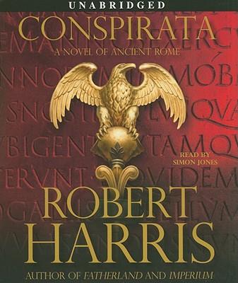Conspirata: A Novel of Ancient Rome, Robert Harris