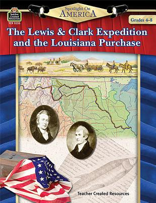 Image for Spotlight on America: The Lewis & Clark Expedition and the Louisiana Purchase: The Lewis & Clark Expedition and the Louisiana Purchase