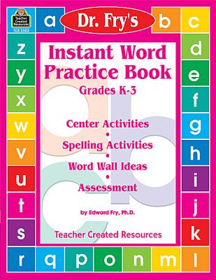 Instant Word Practice Book, Grades K-3: Center Activities, Spelling Activities, Word Wall Ideas, and Assessment, Edward Fry