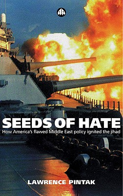 Seeds of Hate: How America's Flawed Middle East Policy Ignited the jihad, Pintak, Lawrence