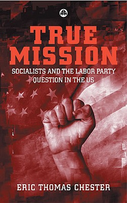 Image for True Mission: Socialists and the Labor Party Question in the U.S.
