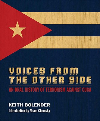 Voices From the Other Side: An Oral History of Terrorism Against Cuba, Bolender, Keith