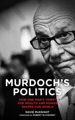 Image for Murdoch's Politics: How One Man's Thirst For Wealth and Power Shapes our World