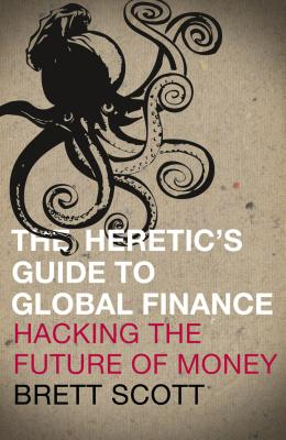 Image for The Heretic's Guide to Global Finance: Hacking the Future of Money