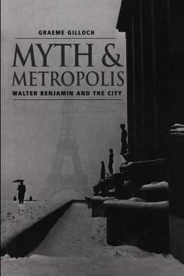 Image for Myth and Metropolis: Walter Benjamin and the City