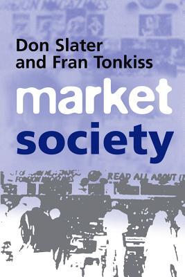 """Market Society: Markets and Modern Social Theory, """"Slater, Don, Tonkiss, Fran"""""""