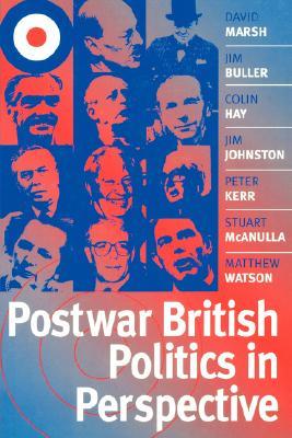 Postwar British Politics in Perspective, Marsh, David; Buller, Jim; Hay, Colin; Johnston, Jim; Kerr, Peter; McAnulla, Stuart; Watson, Matthew