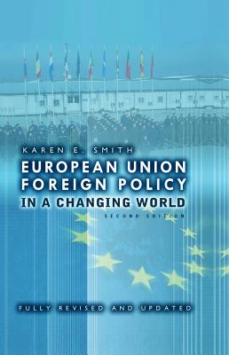European Union Foreign Policy in a Changing World, Smith, Karen E.