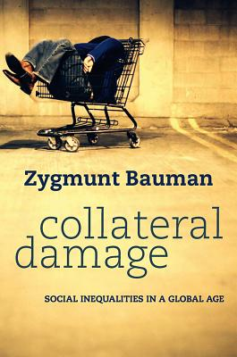 Collateral Damage: Social Inequalities in a Global Age, Bauman, Zygmunt