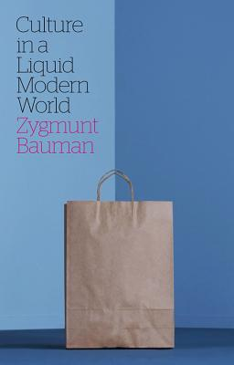 Culture in a Liquid Modern World, Bauman, Zygmunt
