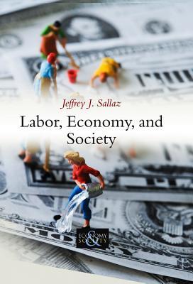 Labor, Economy, and Society, Sallaz, Jeffrey J.