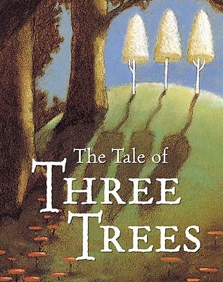 The Tale of Three Trees : A Traditional Folktale, Angela Elwell Hunt; Tim Jonke [Illustrator]