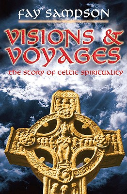 Image for Visions & Voyages: The Story of Celtic Spirituality