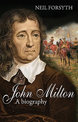 John Milton: A Biography, Neil Forsyth