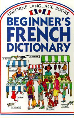 Usborne Beginner's French Dictionary, Helen Davies; Francoise Holmes; John Shackell [Illustrator]