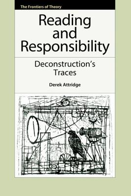 Image for Reading and Responsibility: Deconstruction's Traces (The Frontiers of Theory)